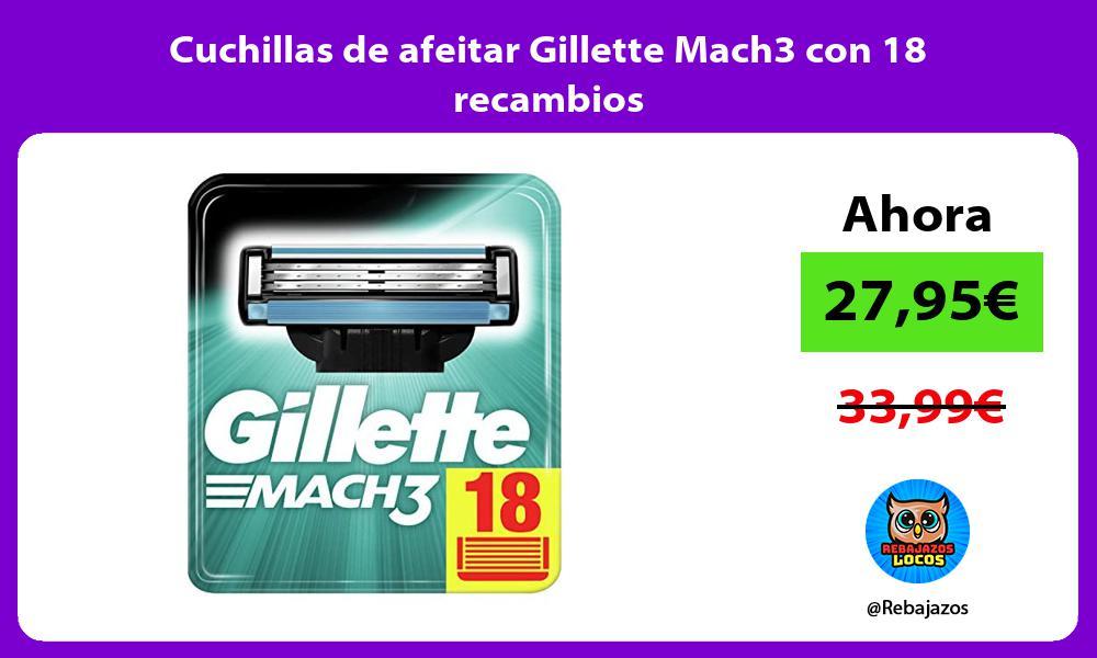 Cuchillas de afeitar Gillette Mach3 con 18 recambios