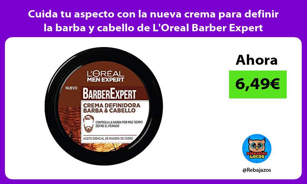 Cuida tu aspecto con la nueva crema para definir la barba y cabello de LOreal Barber Expert