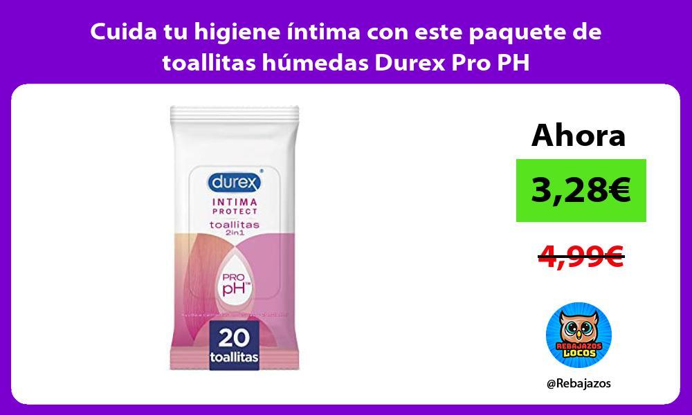 Cuida tu higiene intima con este paquete de toallitas humedas Durex Pro PH
