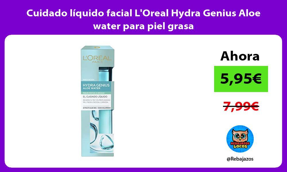 Cuidado liquido facial LOreal Hydra Genius Aloe water para piel grasa