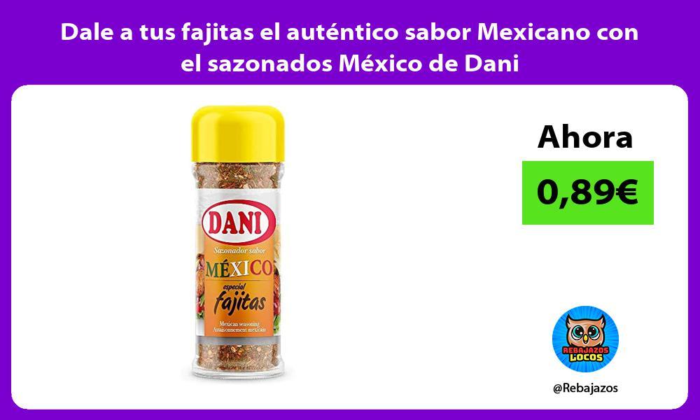 Dale a tus fajitas el autentico sabor Mexicano con el sazonados Mexico de Dani
