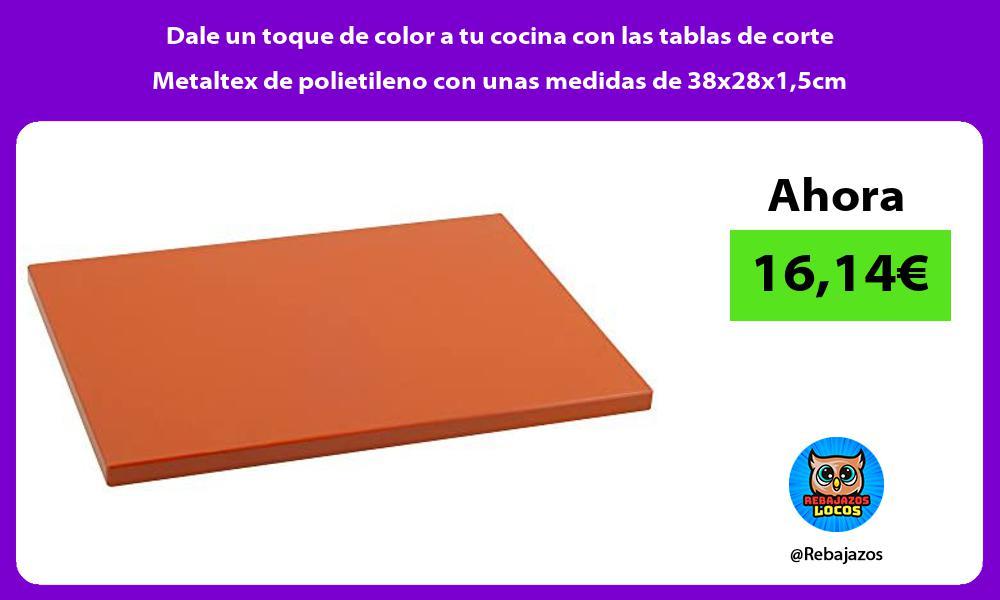 Dale un toque de color a tu cocina con las tablas de corte Metaltex de polietileno con unas medidas de 38x28x15cm