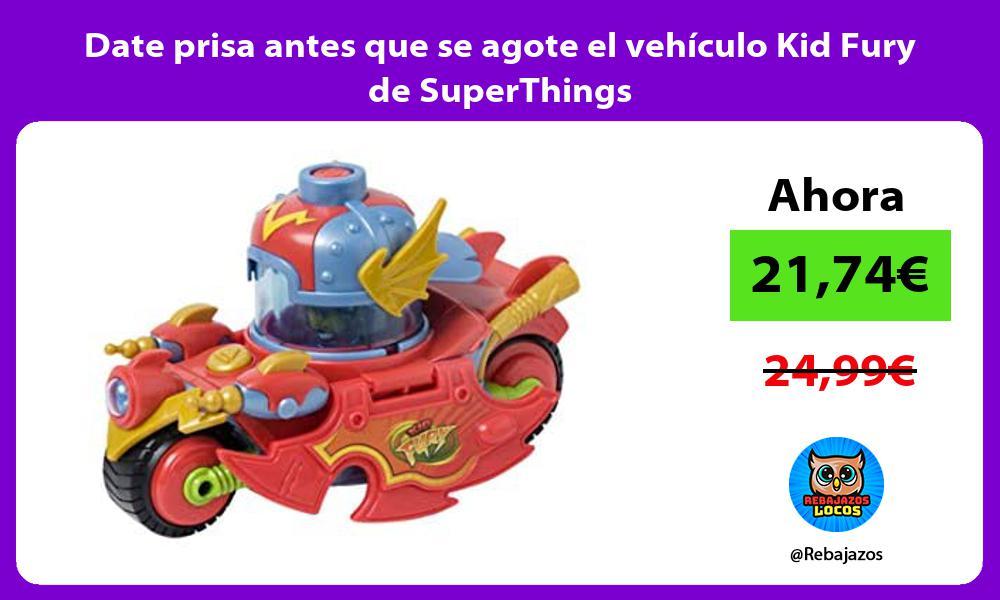 Date prisa antes que se agote el vehiculo Kid Fury de SuperThings