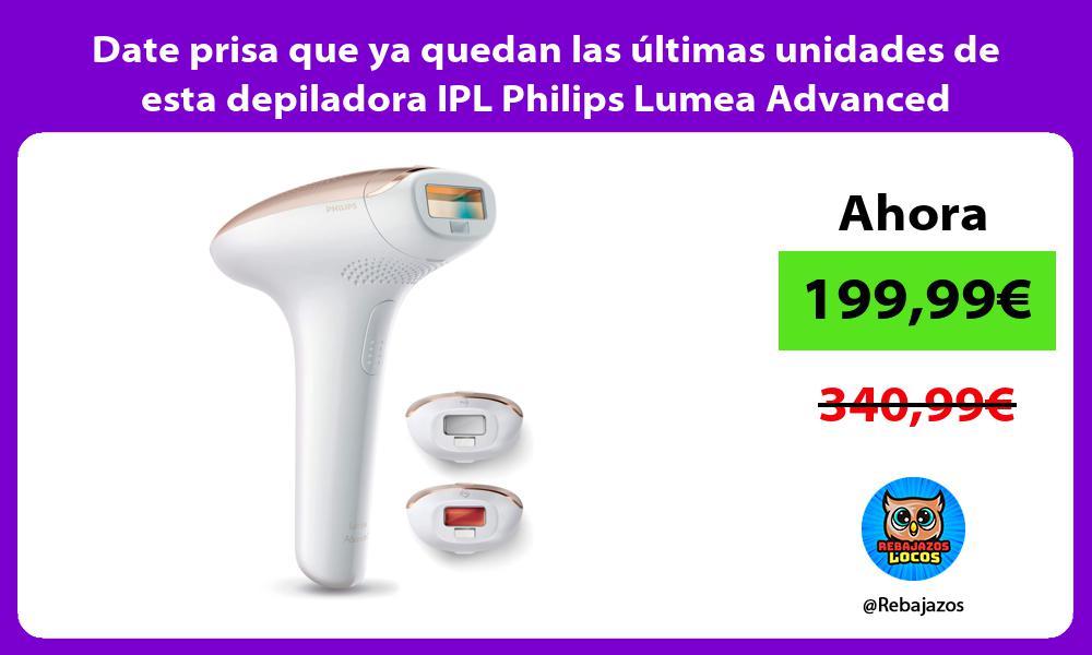 Date prisa que ya quedan las ultimas unidades de esta depiladora IPL Philips Lumea Advanced