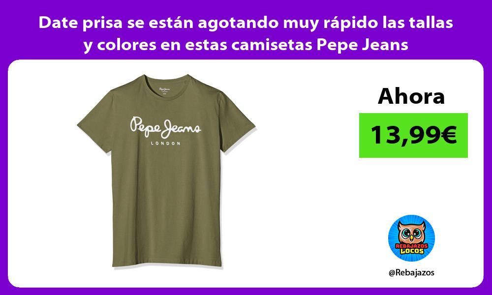 Date prisa se estan agotando muy rapido las tallas y colores en estas camisetas Pepe Jeans