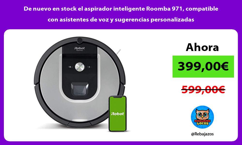 De nuevo en stock el aspirador inteligente Roomba 971 compatible con asistentes de voz y sugerencias personalizadas