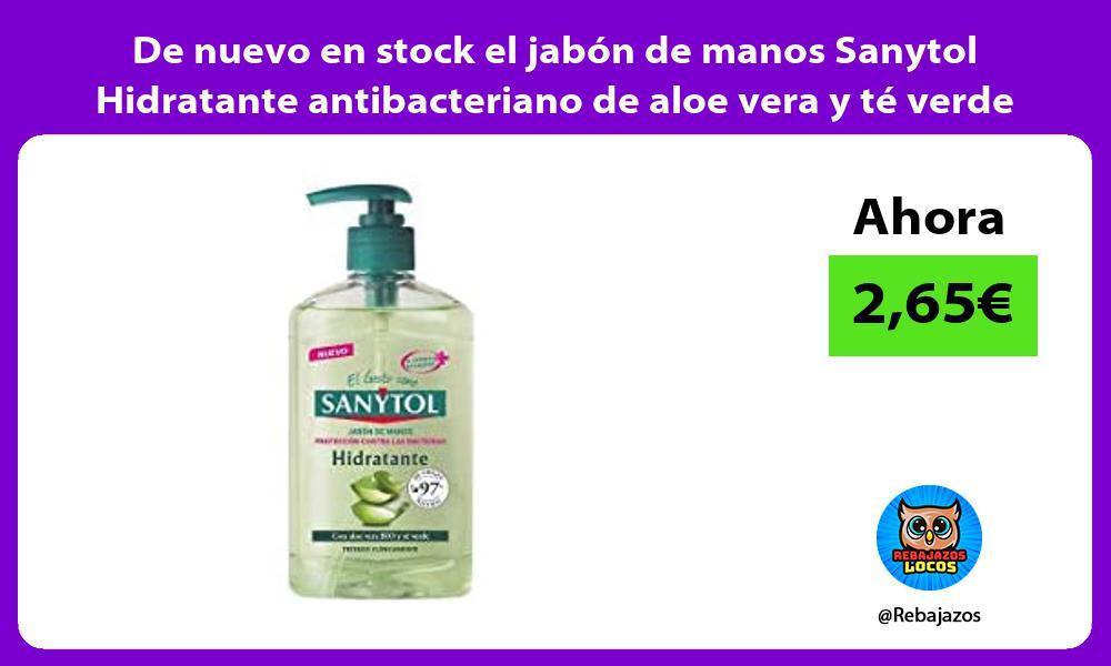 De nuevo en stock el jabon de manos Sanytol Hidratante antibacteriano de aloe vera y te verde