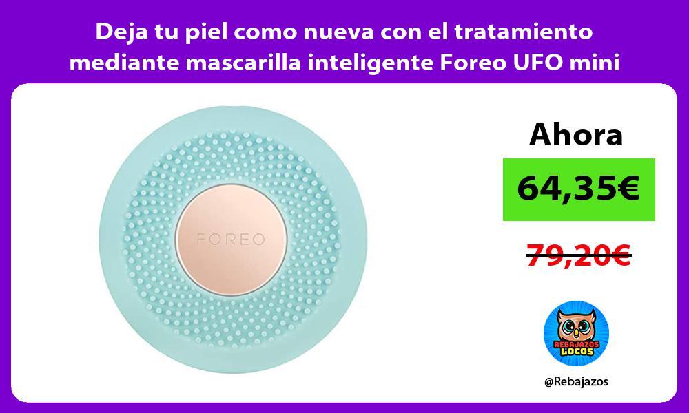 Deja tu piel como nueva con el tratamiento mediante mascarilla inteligente Foreo UFO mini