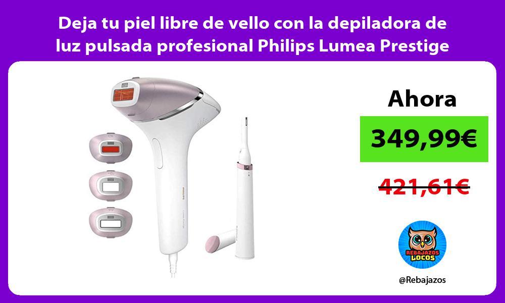 Deja tu piel libre de vello con la depiladora de luz pulsada profesional Philips Lumea Prestige