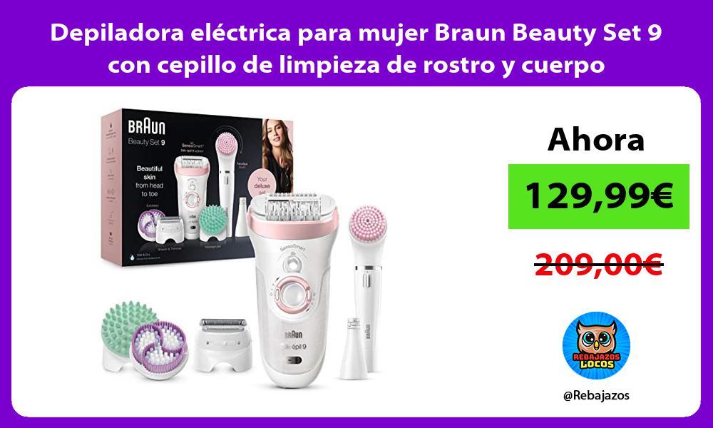 Depiladora electrica para mujer Braun Beauty Set 9 con cepillo de limpieza de rostro y cuerpo