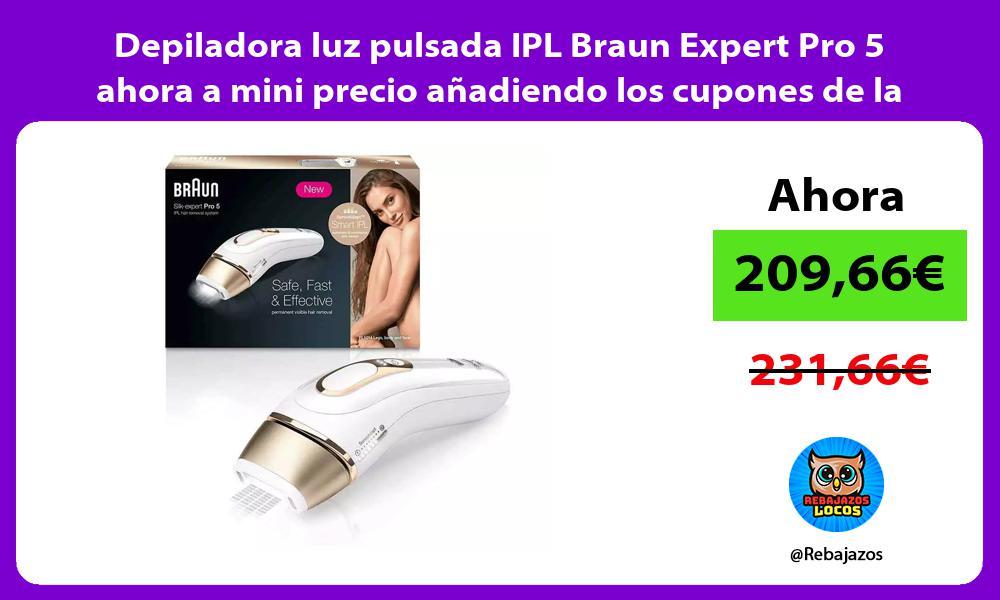 Depiladora luz pulsada IPL Braun Expert Pro 5 ahora a mini precio anadiendo los cupones de la web