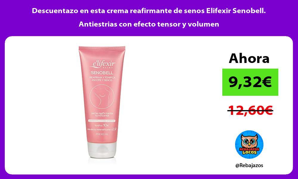 Descuentazo en esta crema reafirmante de senos Elifexir Senobell Antiestrias con efecto tensor y volumen