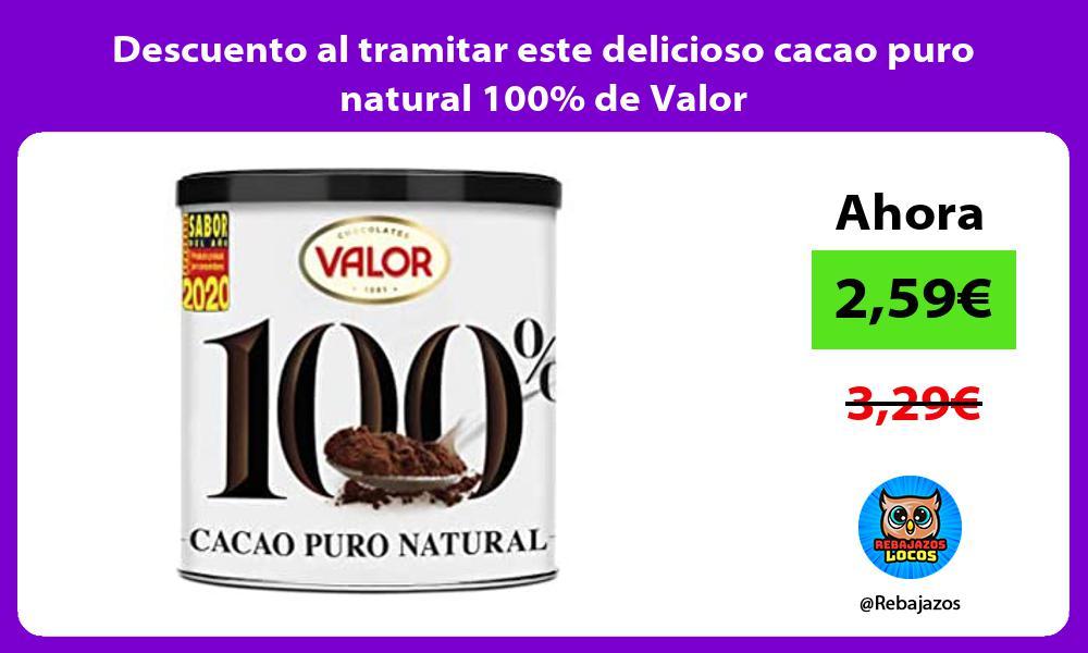 Descuento al tramitar este delicioso cacao puro natural 100 de Valor