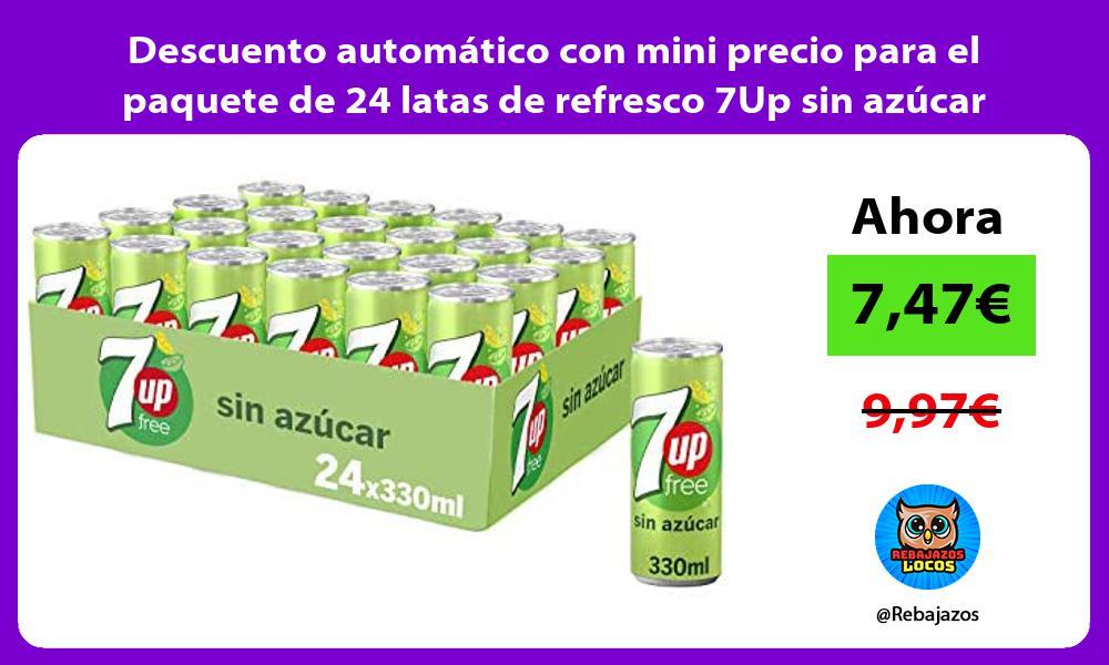Descuento automatico con mini precio para el paquete de 24 latas de refresco 7Up sin azucar