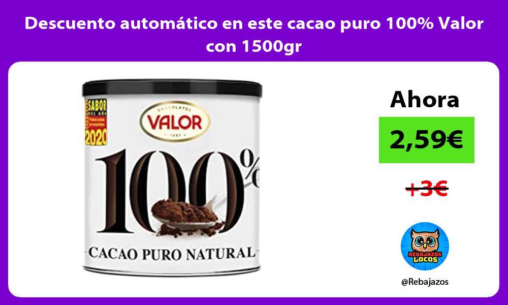 Descuento automatico en este cacao puro 100 Valor con 1500gr