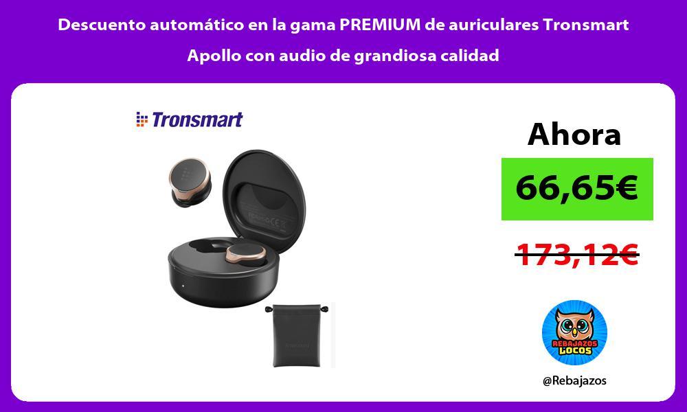 Descuento automatico en la gama PREMIUM de auriculares Tronsmart Apollo con audio de grandiosa calidad