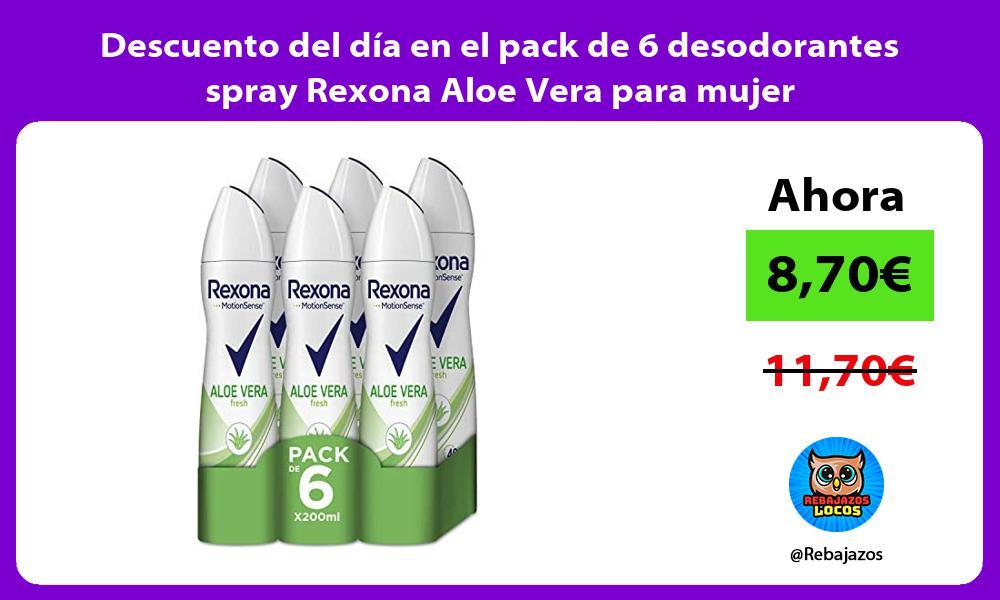 Descuento del dia en el pack de 6 desodorantes spray Rexona Aloe Vera para mujer