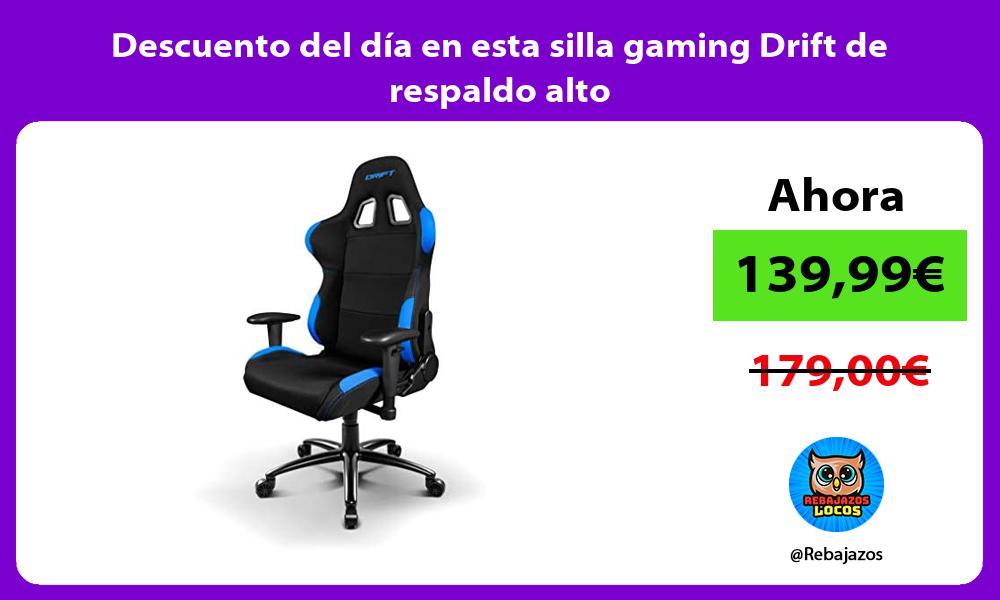 Descuento del dia en esta silla gaming Drift de respaldo alto