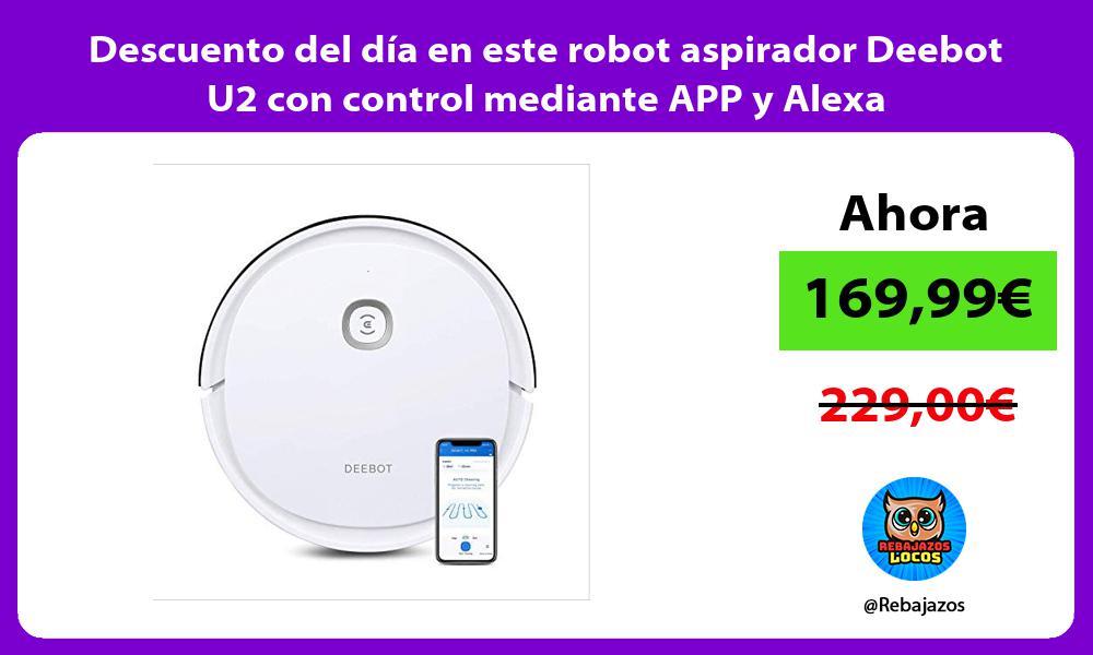 Descuento del dia en este robot aspirador Deebot U2 con control mediante APP y Alexa