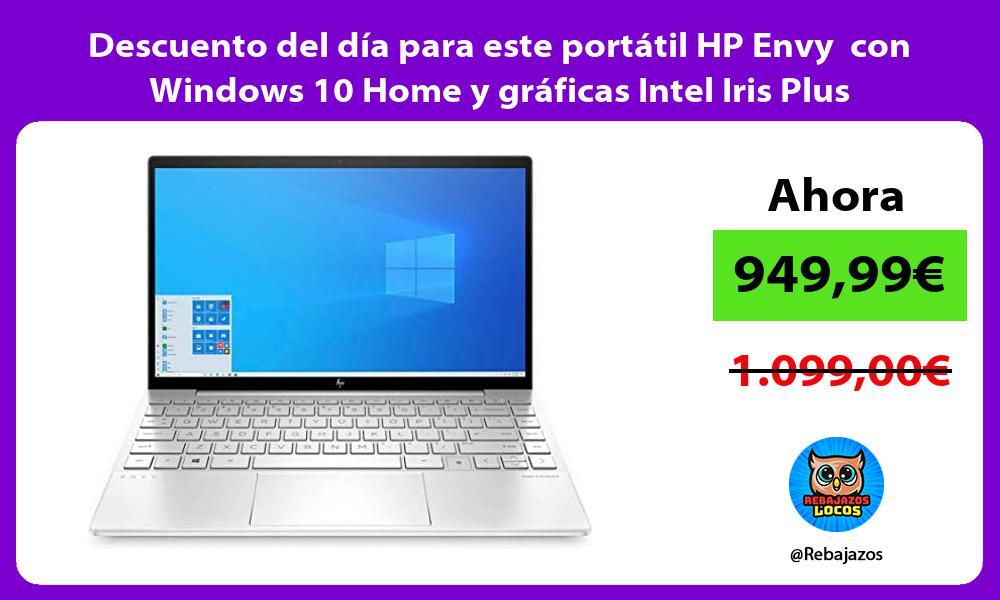 Descuento del dia para este portatil HP Envy con Windows 10 Home y graficas Intel Iris Plus