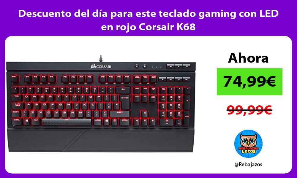 Descuento del dia para este teclado gaming con LED en rojo Corsair K68