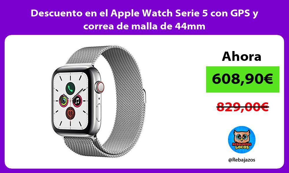 Descuento en el Apple Watch Serie 5 con GPS y correa de malla de 44mm
