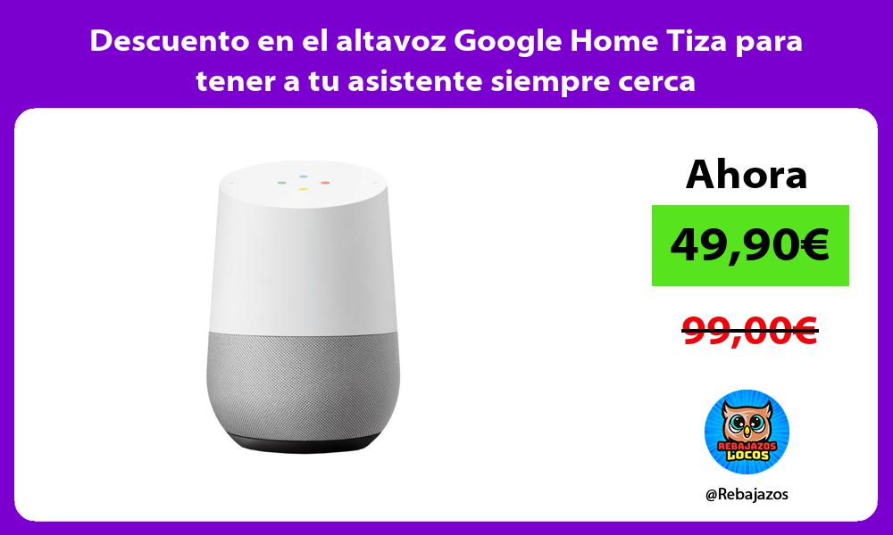 Descuento en el altavoz Google Home Tiza para tener a tu asistente siempre cerca
