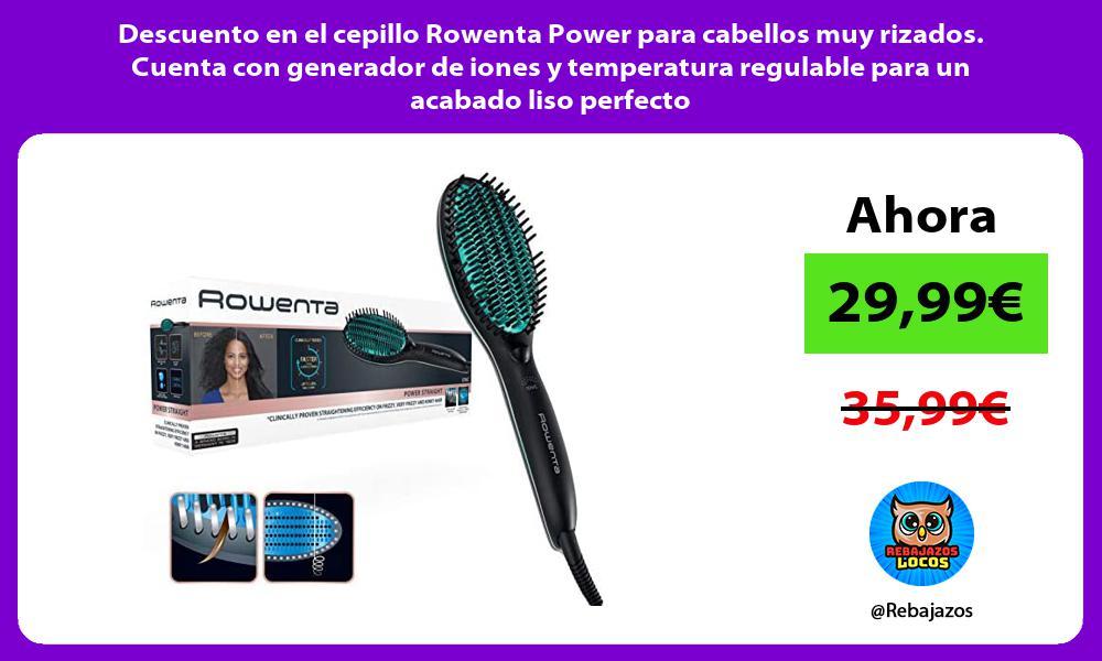 Descuento en el cepillo Rowenta Power para cabellos muy rizados Cuenta con generador de iones y temperatura regulable para un acabado liso perfecto