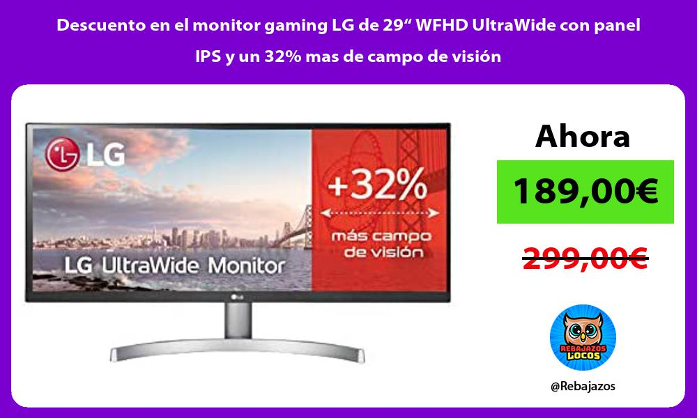 Descuento en el monitor gaming LG de 29 WFHD UltraWide con panel IPS y un 32 mas de campo de vision