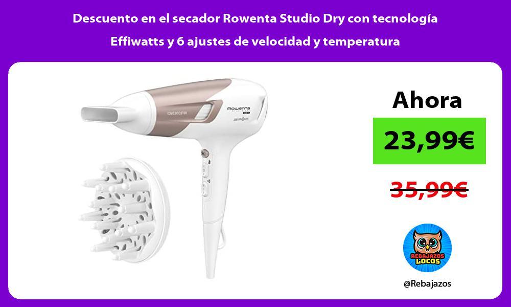 Descuento en el secador Rowenta Studio Dry con tecnologia Effiwatts y 6 ajustes de velocidad y temperatura