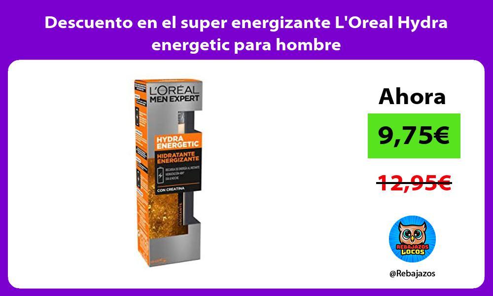 Descuento en el super energizante LOreal Hydra energetic para hombre