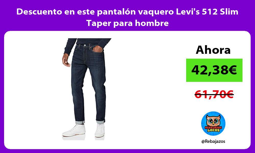 Descuento en este pantalon vaquero Levis 512 Slim Taper para hombre