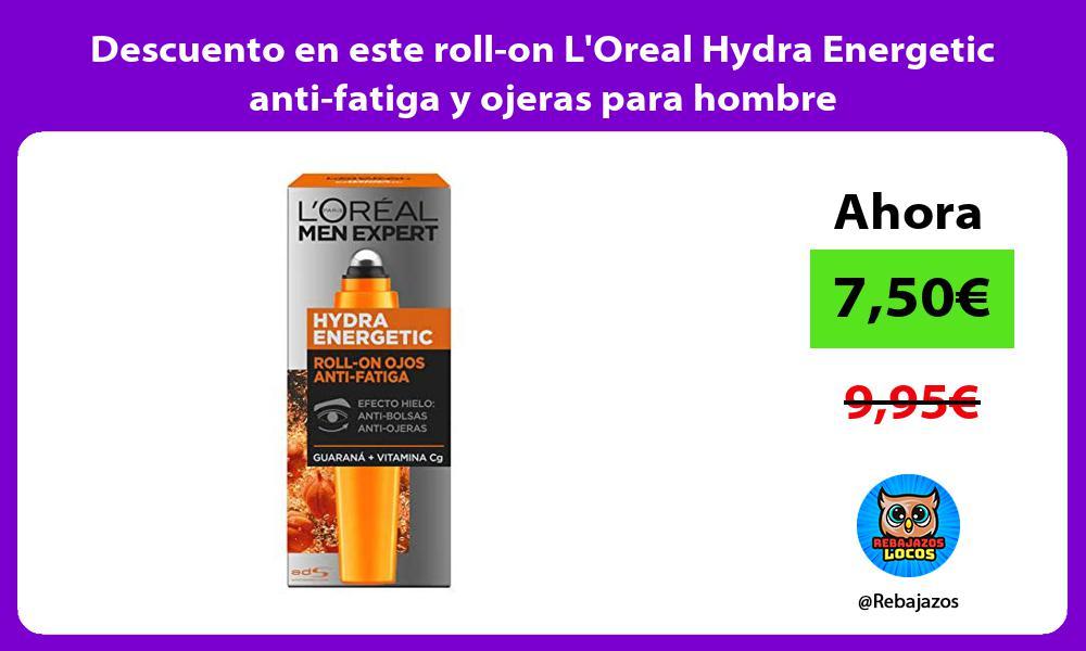 Descuento en este roll on LOreal Hydra Energetic anti fatiga y ojeras para hombre