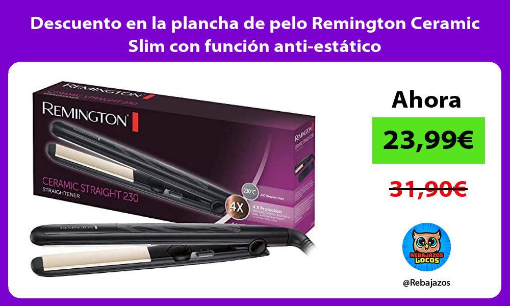 Descuento en la plancha de pelo Remington Ceramic Slim con funcion anti estatico