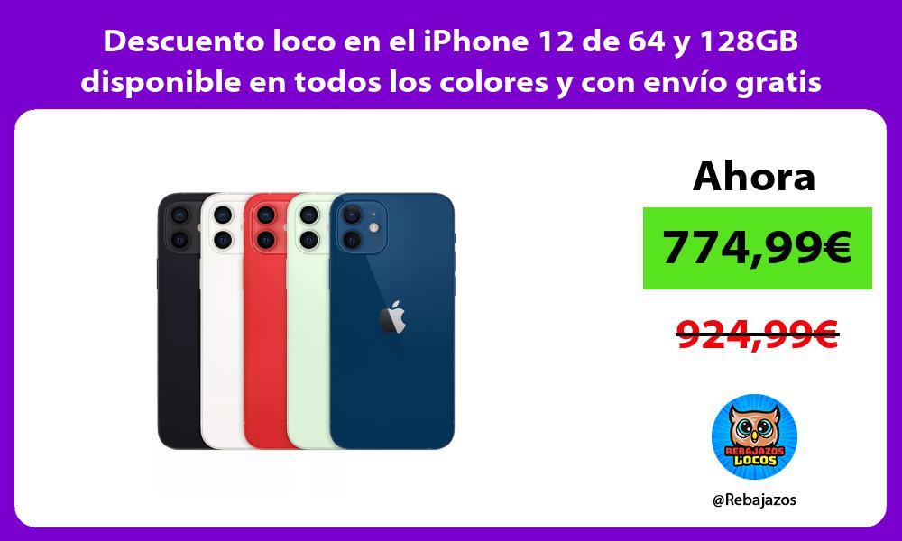 Descuento loco en el iPhone 12 de 64 y 128GB disponible en todos los colores y con envio gratis