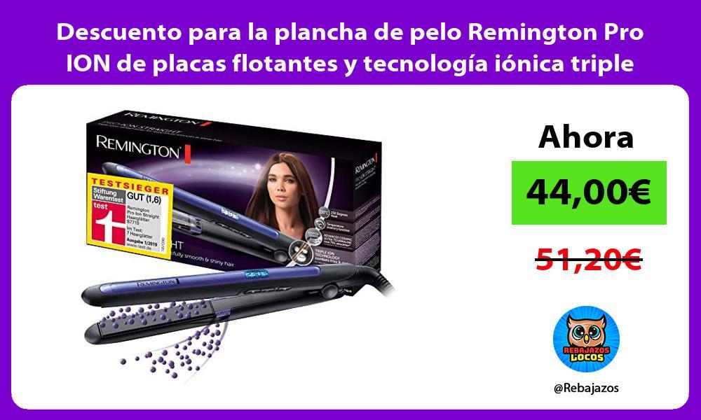 Descuento para la plancha de pelo Remington Pro ION de placas flotantes y tecnologia ionica triple