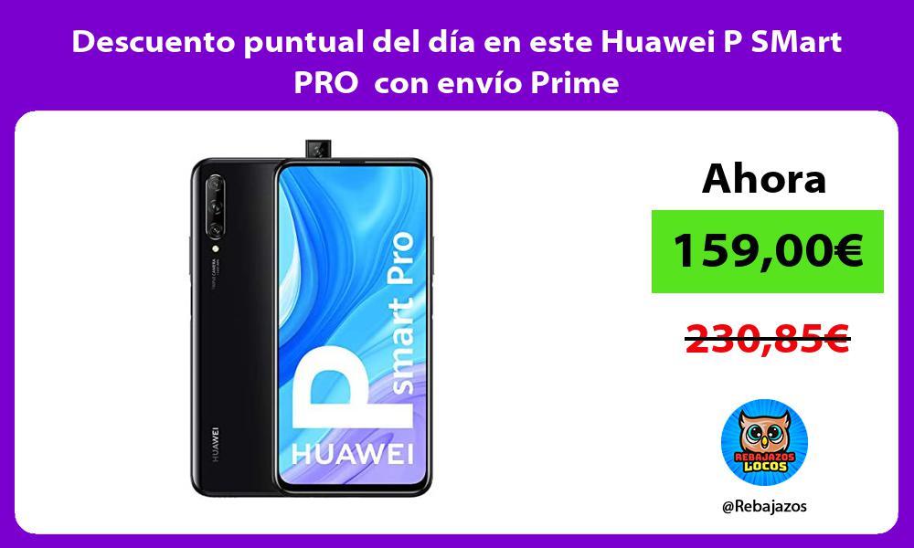 Descuento puntual del dia en este Huawei P SMart PRO con envio Prime