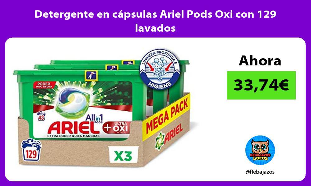Detergente en capsulas Ariel Pods Oxi con 129 lavados
