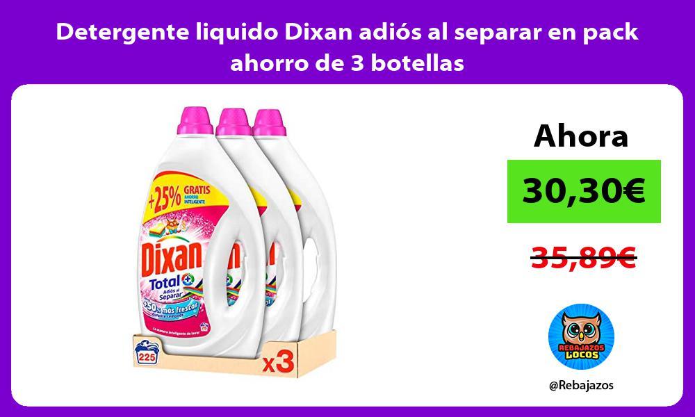 Detergente liquido Dixan adios al separar en pack ahorro de 3 botellas