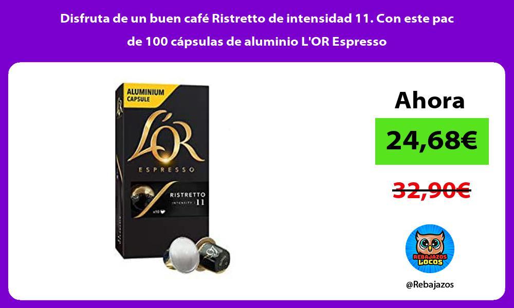 Disfruta de un buen cafe Ristretto de intensidad 11 Con este pac de 100 capsulas de aluminio LOR Espresso