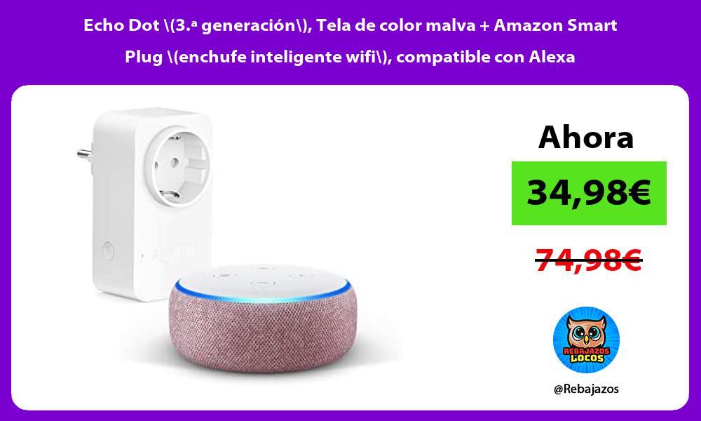 Echo Dot 3 a generacion Tela de color malva Amazon Smart Plug enchufe inteligente wifi compatible con Alexa