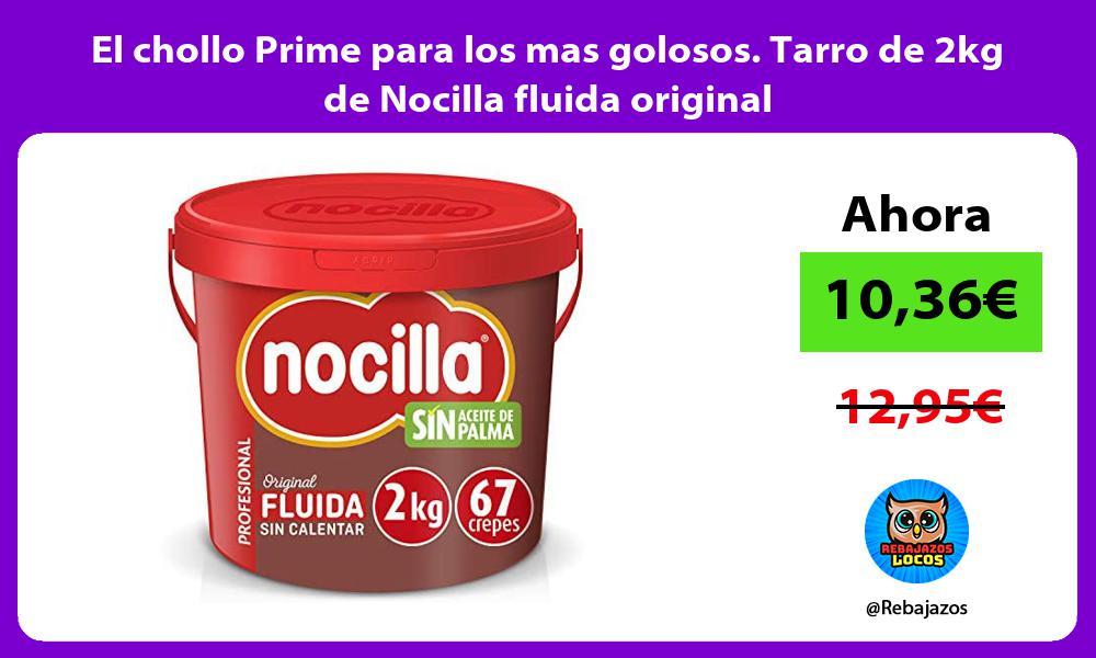 El chollo Prime para los mas golosos Tarro de 2kg de Nocilla fluida original