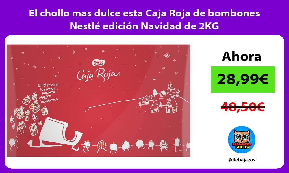 El chollo mas dulce esta Caja Roja de bombones Nestle edicion Navidad de 2KG