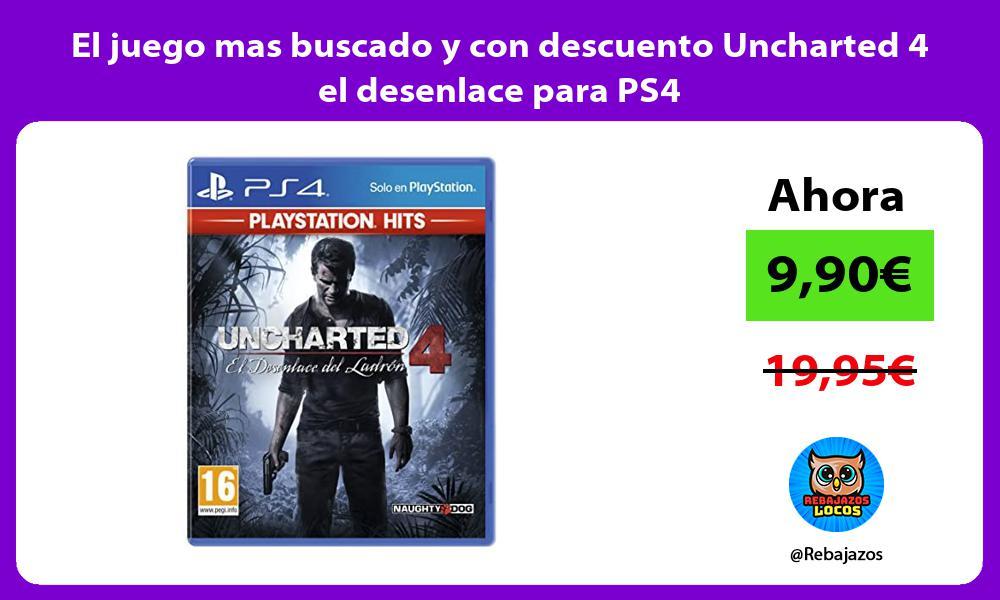 El juego mas buscado y con descuento Uncharted 4 el desenlace para PS4