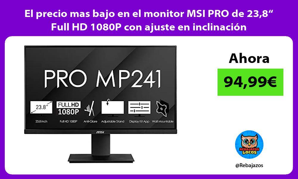 El precio mas bajo en el monitor MSI PRO de 238 Full HD 1080P con ajuste en inclinacion