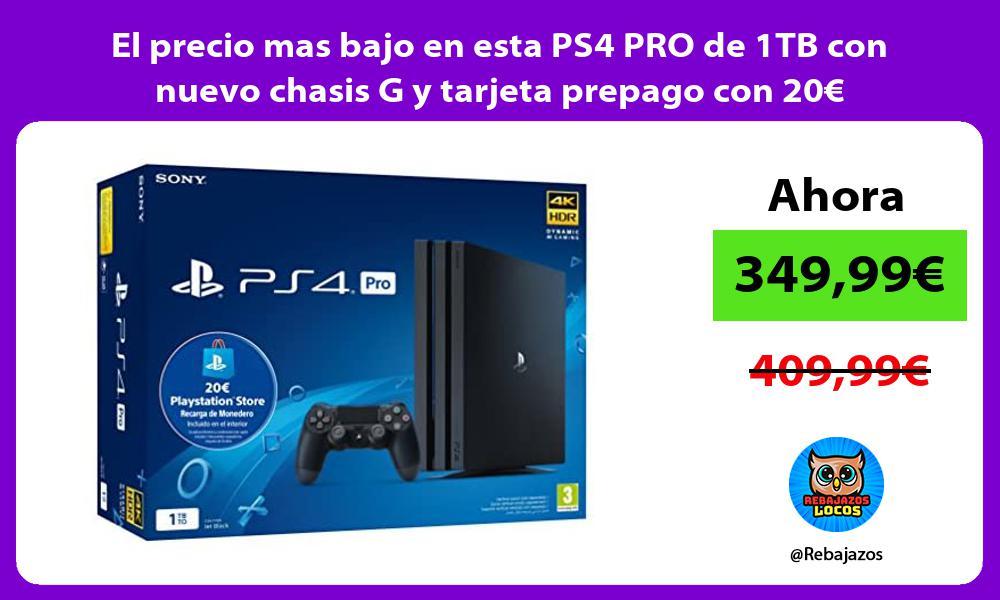 El precio mas bajo en esta PS4 PRO de 1TB con nuevo chasis G y tarjeta prepago con 20E