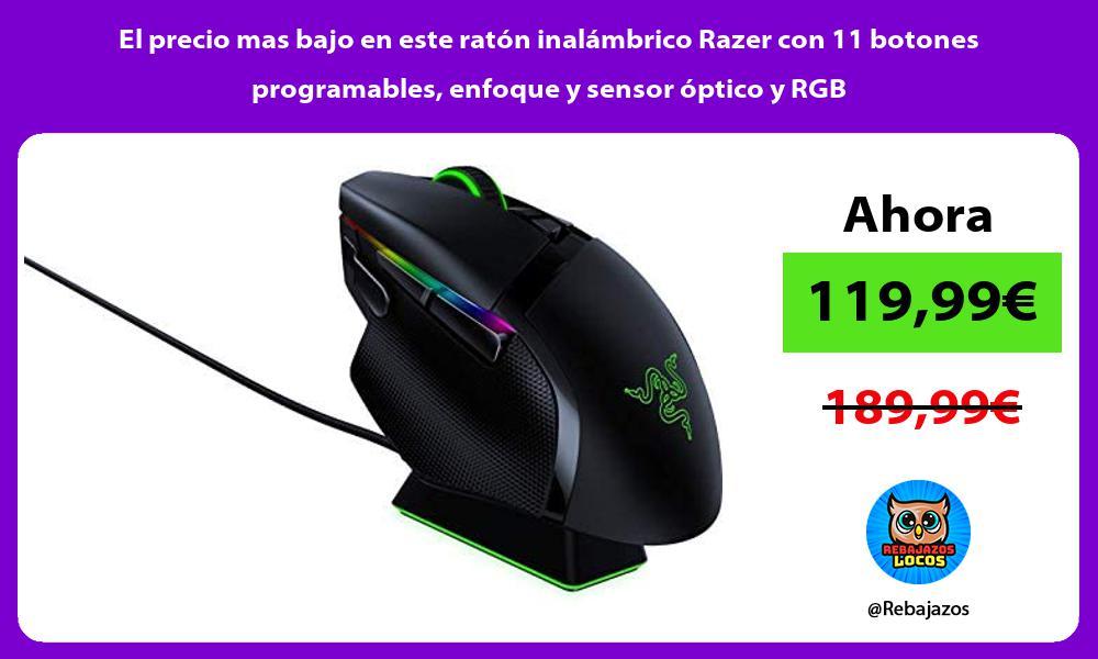 El precio mas bajo en este raton inalambrico Razer con 11 botones programables enfoque y sensor optico y RGB