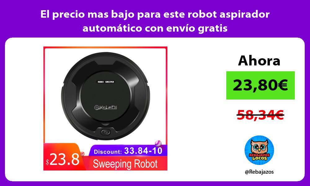 El precio mas bajo para este robot aspirador automatico con envio gratis