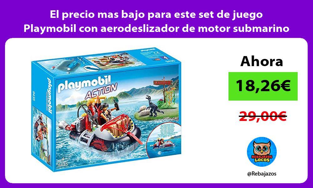 El precio mas bajo para este set de juego Playmobil con aerodeslizador de motor submarino