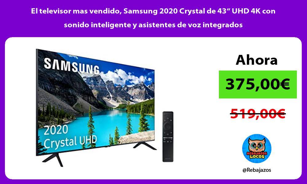 El televisor mas vendido Samsung 2020 Crystal de 43 UHD 4K con sonido inteligente y asistentes de voz integrados